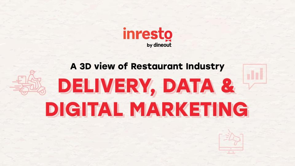 A 3D view of Restaurant Industry | Delivery, Data & Digital Marketing